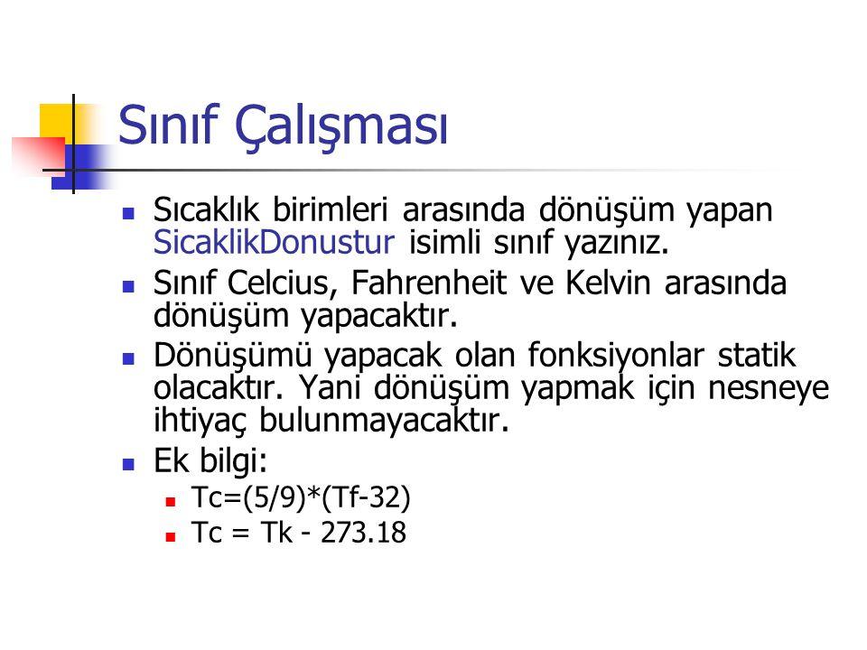 Sınıf Çalışması Sıcaklık birimleri arasında dönüşüm yapan SicaklikDonustur isimli sınıf yazınız.