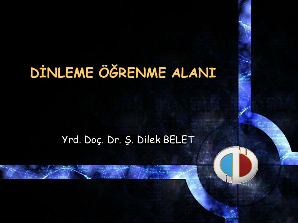 DİNLEME ÖĞRENME ALANI Yrd. Doç. Dr. Ş. Dilek BELET