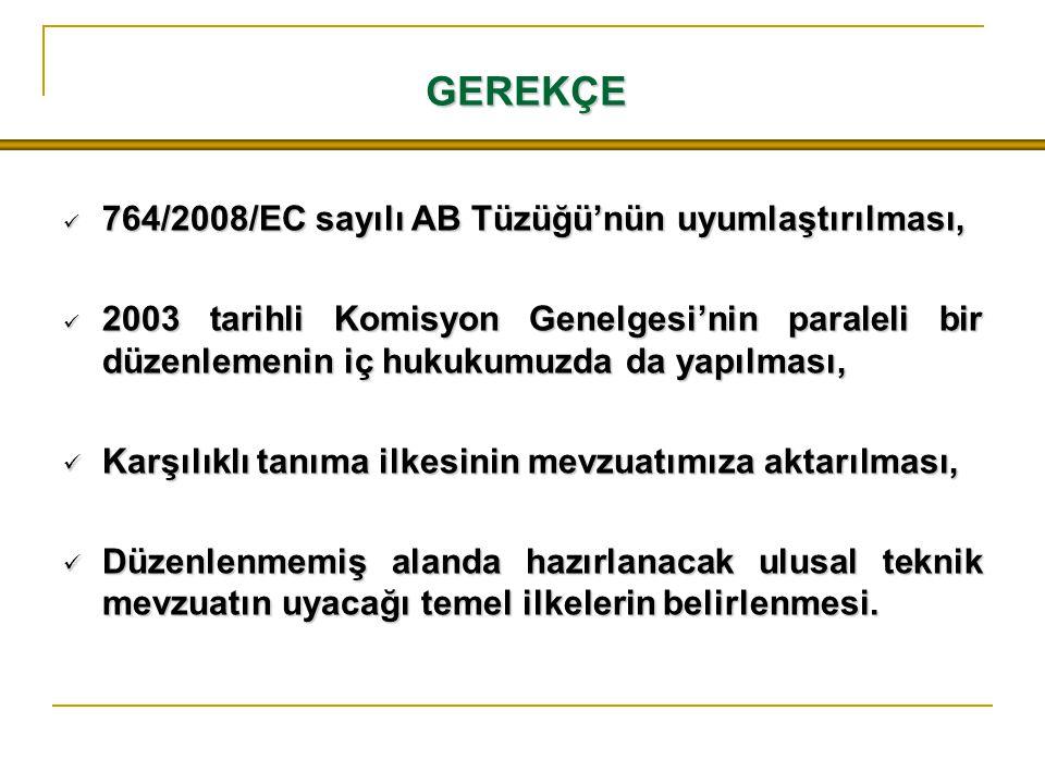 GEREKÇE 764/2008/EC sayılı AB Tüzüğü'nün uyumlaştırılması,