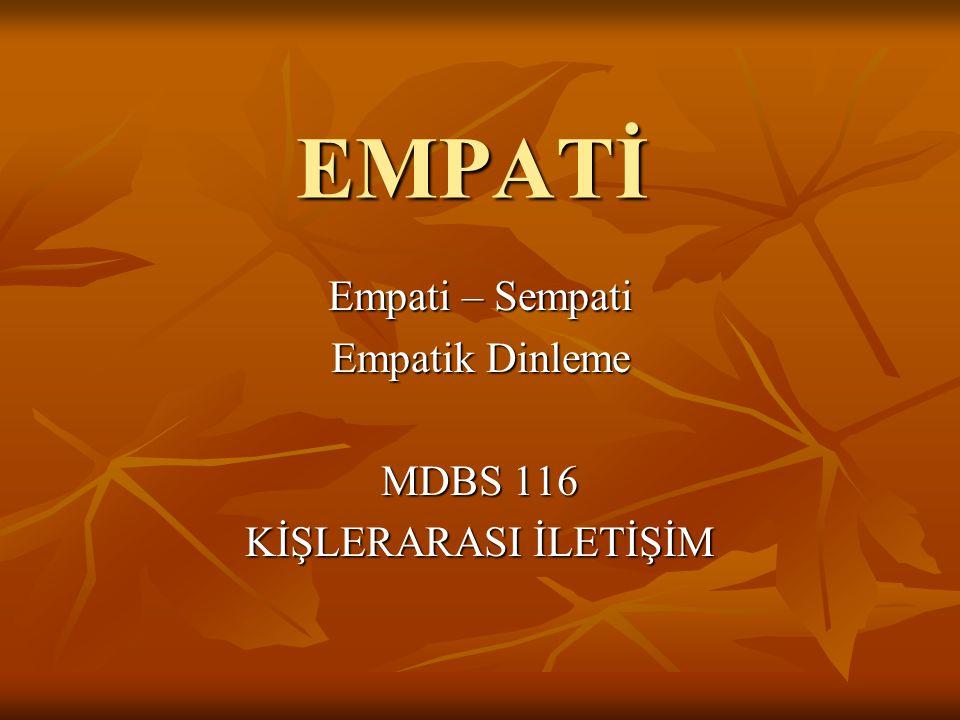 Empati – Sempati Empatik Dinleme MDBS 116 KİŞLERARASI İLETİŞİM