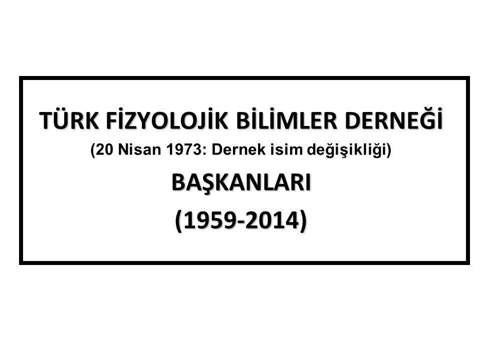 TÜRK FİZYOLOJİK BİLİMLER DERNEĞİ BAŞKANLARI (1959-2014)