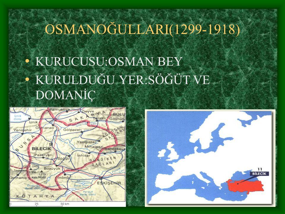 OSMANOĞULLARI(1299-1918) KURUCUSU:OSMAN BEY