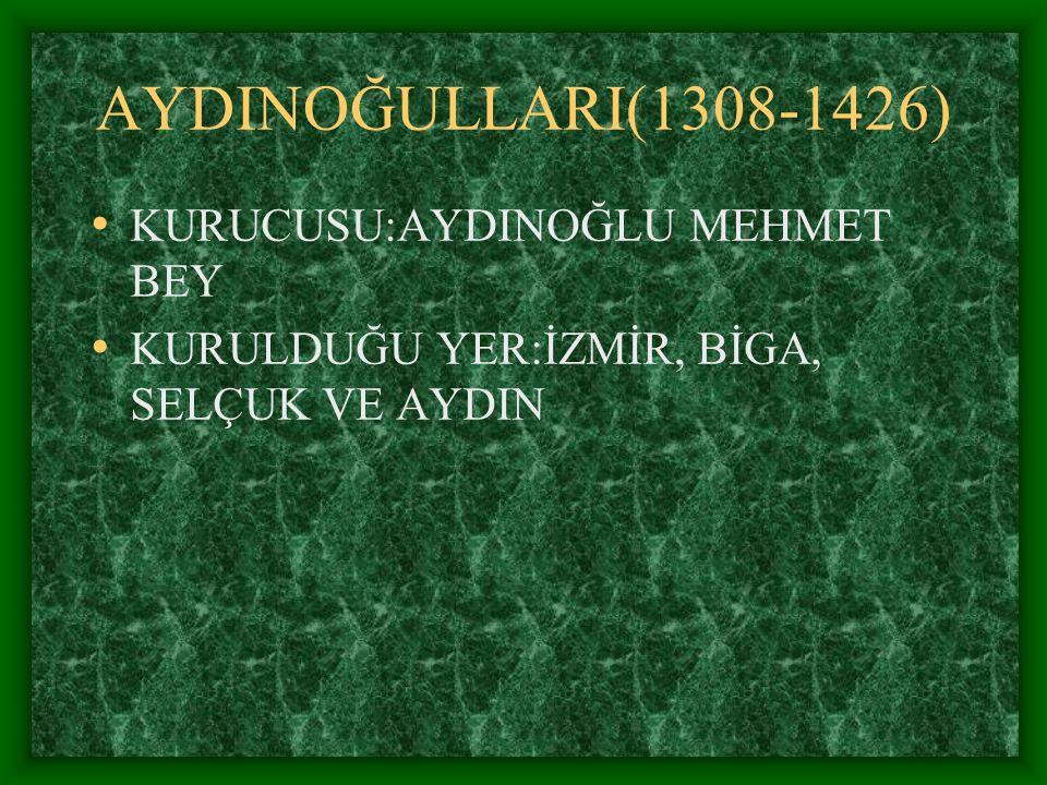 AYDINOĞULLARI(1308-1426) KURUCUSU:AYDINOĞLU MEHMET BEY