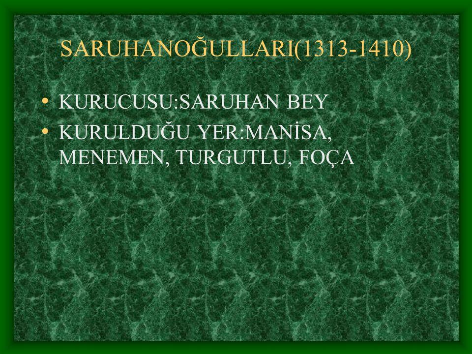 SARUHANOĞULLARI(1313-1410) KURUCUSU:SARUHAN BEY