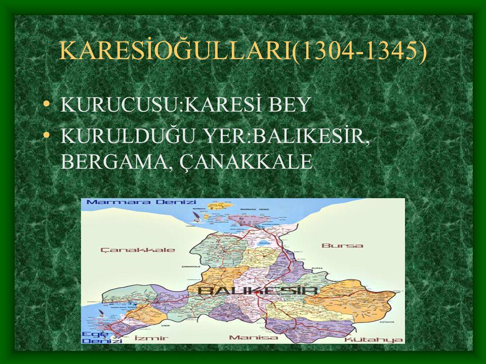 KARESİOĞULLARI(1304-1345) KURUCUSU:KARESİ BEY