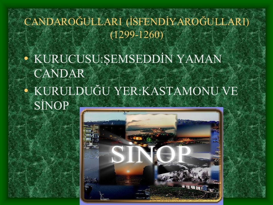 CANDAROĞULLARI (İSFENDİYAROĞULLARI) (1299-1260)