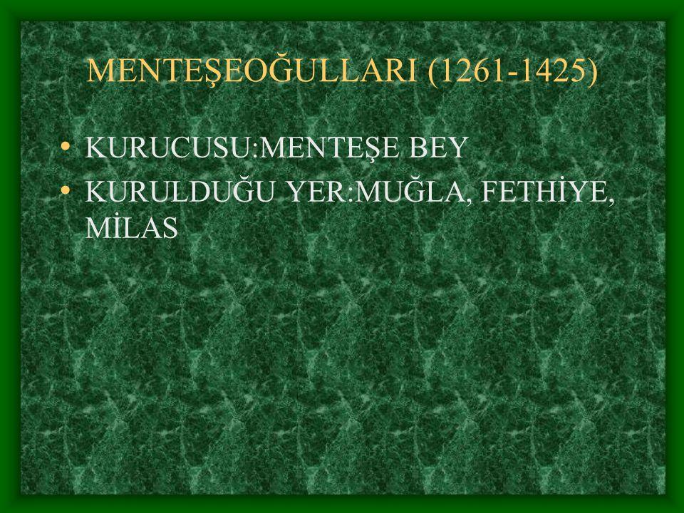 MENTEŞEOĞULLARI (1261-1425) KURUCUSU:MENTEŞE BEY