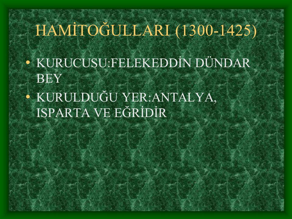 HAMİTOĞULLARI (1300-1425) KURUCUSU:FELEKEDDİN DÜNDAR BEY