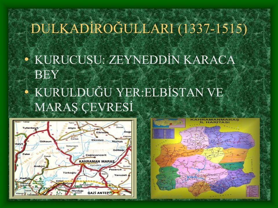 DULKADİROĞULLARI (1337-1515) KURUCUSU: ZEYNEDDİN KARACA BEY