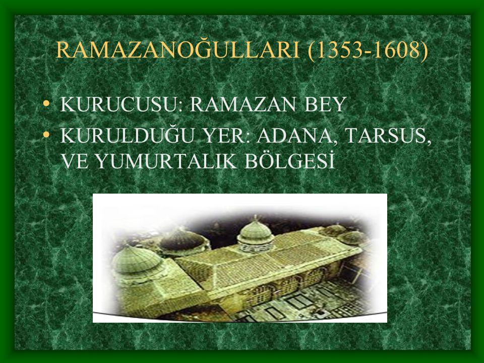 RAMAZANOĞULLARI (1353-1608) KURUCUSU: RAMAZAN BEY