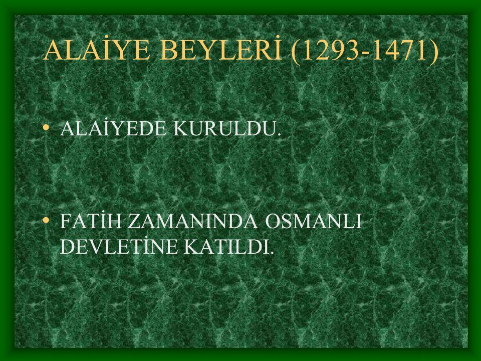 ALAİYE BEYLERİ (1293-1471) ALAİYEDE KURULDU.