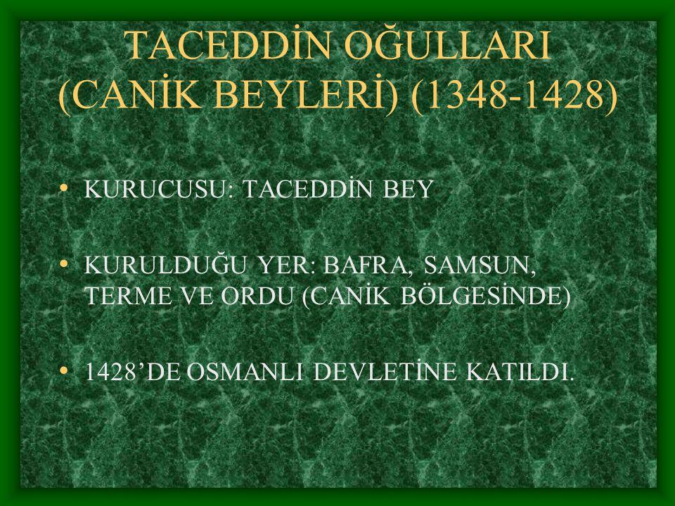 TACEDDİN OĞULLARI (CANİK BEYLERİ) (1348-1428)