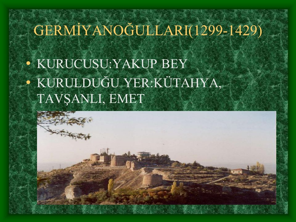 GERMİYANOĞULLARI(1299-1429) KURUCUSU:YAKUP BEY