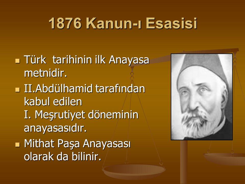 1876 Kanun-ı Esasisi Türk tarihinin ilk Anayasa metnidir.