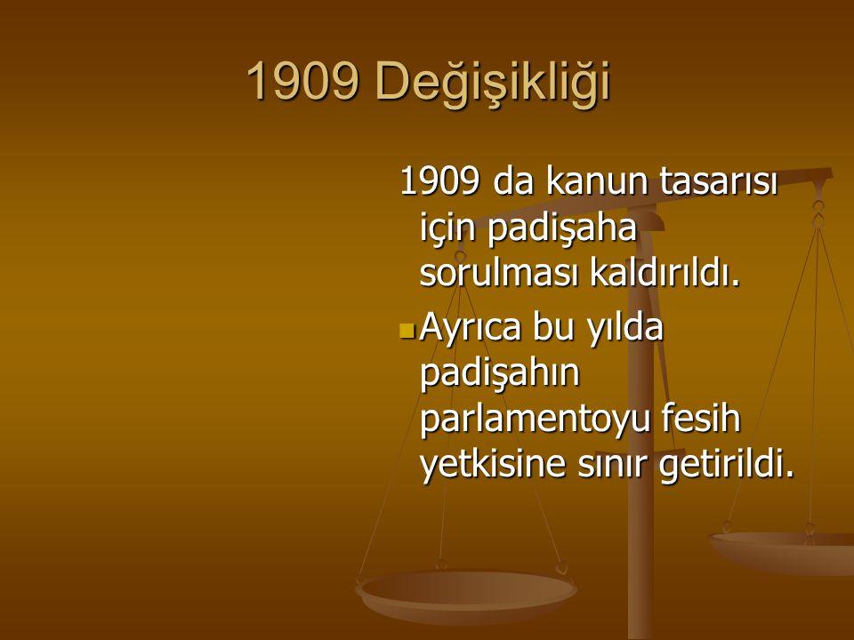 1909 Değişikliği 1909 da kanun tasarısı için padişaha sorulması kaldırıldı.