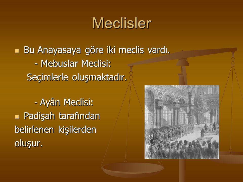 Meclisler Bu Anayasaya göre iki meclis vardı. - Mebuslar Meclisi: