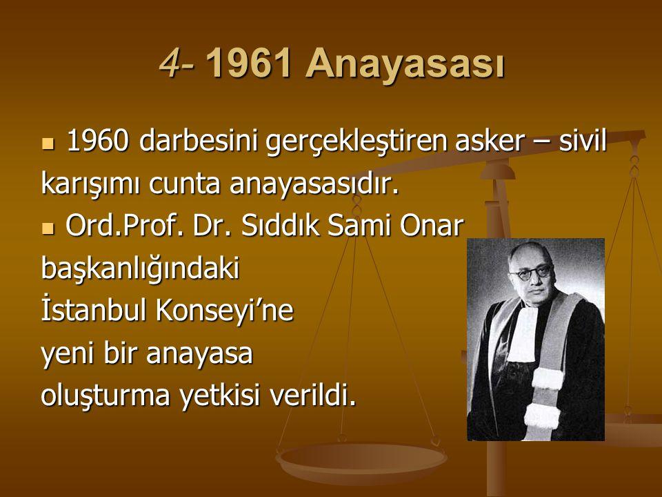 4- 1961 Anayasası 1960 darbesini gerçekleştiren asker – sivil