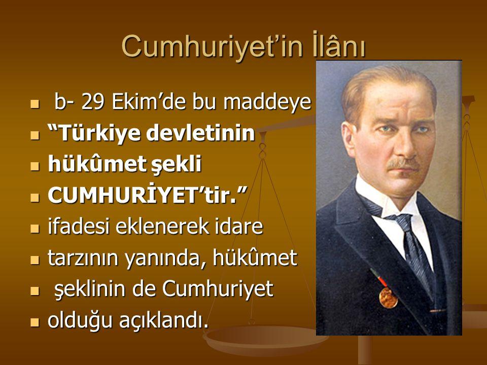 Cumhuriyet'in İlânı b- 29 Ekim'de bu maddeye Türkiye devletinin