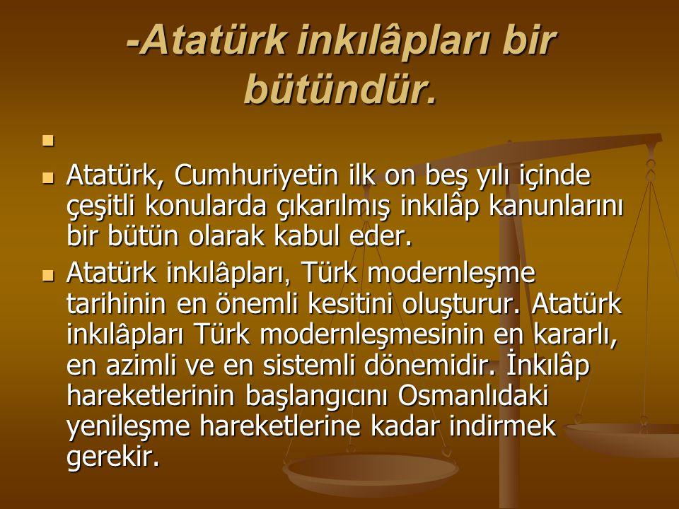 -Atatürk inkılâpları bir bütündür.