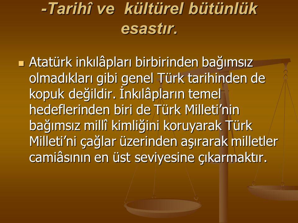 -Tarihî ve kültürel bütünlük esastır.