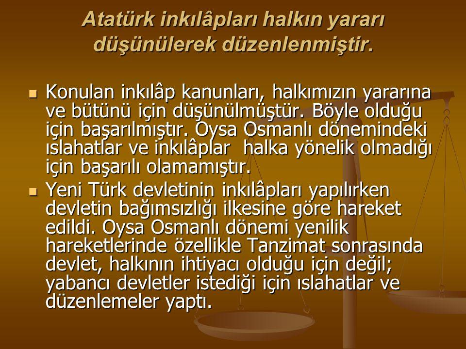 Atatürk inkılâpları halkın yararı düşünülerek düzenlenmiştir.