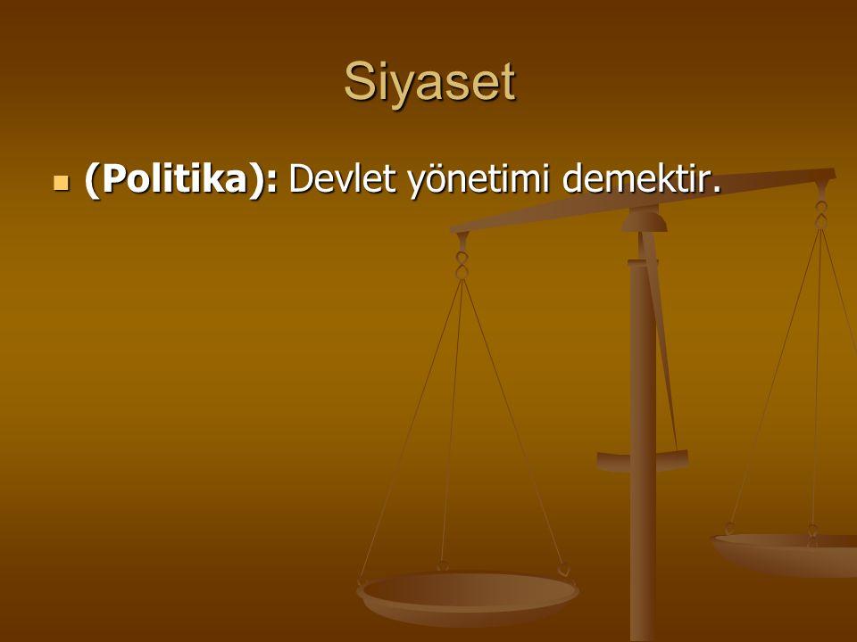Siyaset (Politika): Devlet yönetimi demektir.