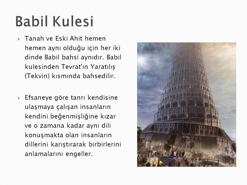 Tanah ve Eski Ahit hemen hemen aynı olduğu için her iki dinde Babil bahsi aynıdır. Babil kulesinden Tevrat ın Yaratılış (Tekvin) kısmında bahsedilir.