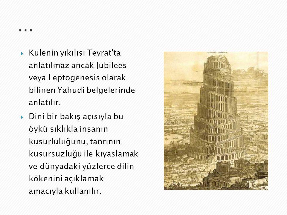 … Kulenin yıkılışı Tevrat ta anlatılmaz ancak Jubilees veya Leptogenesis olarak bilinen Yahudi belgelerinde anlatılır.
