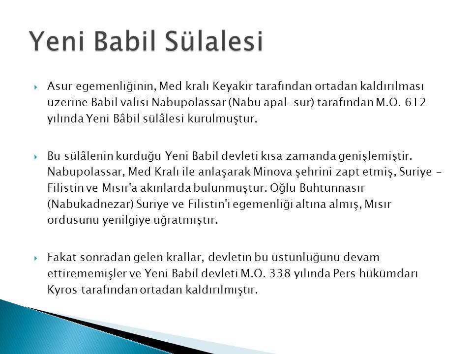 Asur egemenliğinin, Med kralı Keyakir tarafından ortadan kaldırılması üzerine Babil valisi Nabupolassar (Nabu apal-sur) tarafından M.Ö. 612 yılında Yeni Bâbil sülâlesi kurulmuştur.