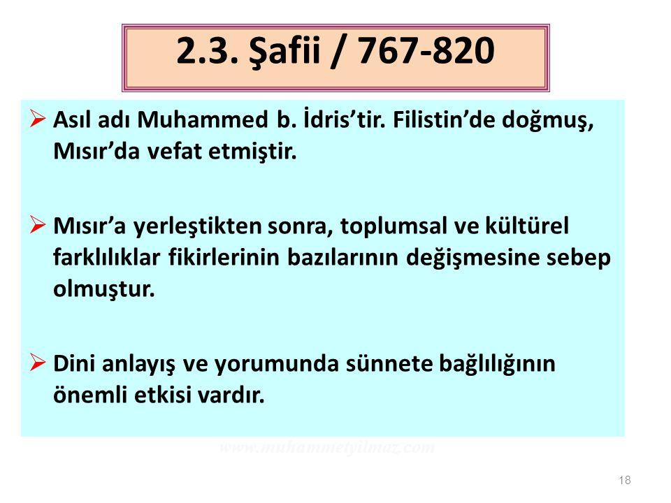 2.3. Şafii / 767-820 Asıl adı Muhammed b. İdris'tir. Filistin'de doğmuş, Mısır'da vefat etmiştir.