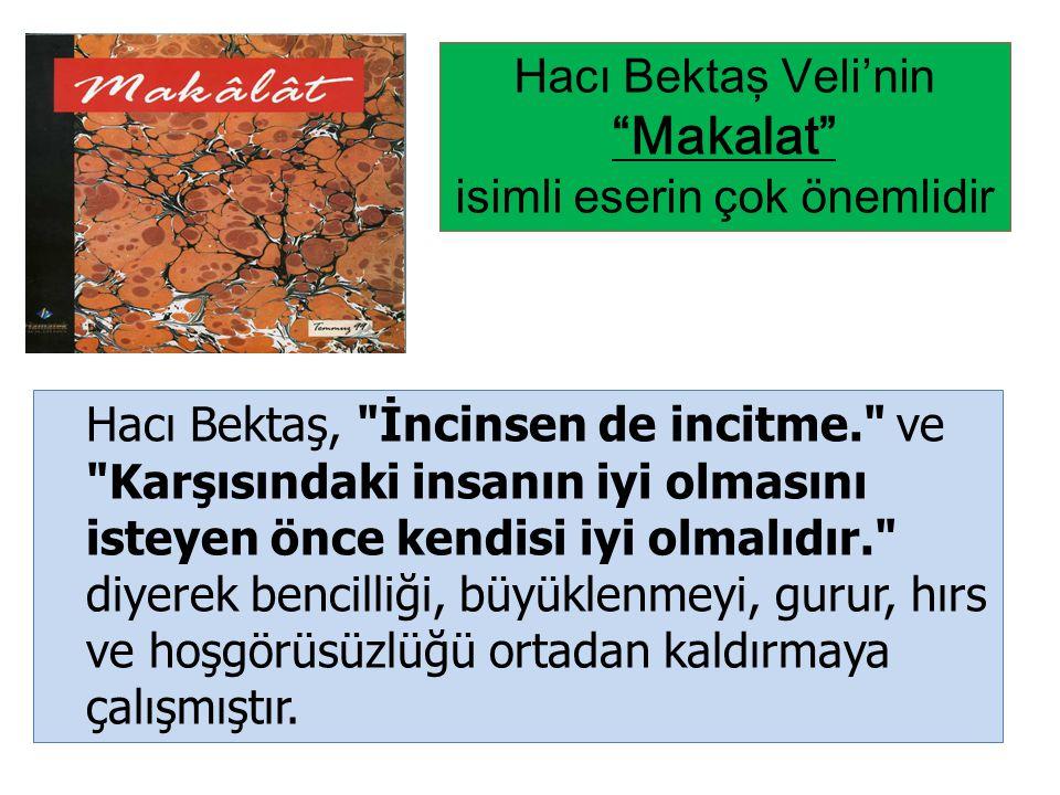 Hacı Bektaş Veli'nin Makalat isimli eserin çok önemlidir