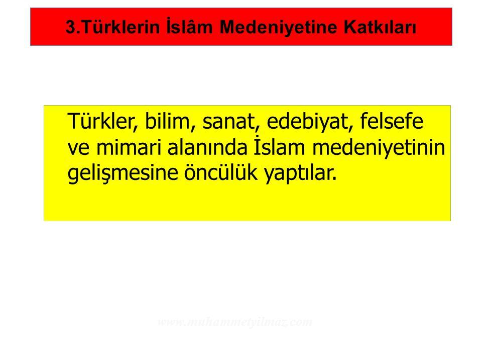 3.Türklerin İslâm Medeniyetine Katkıları