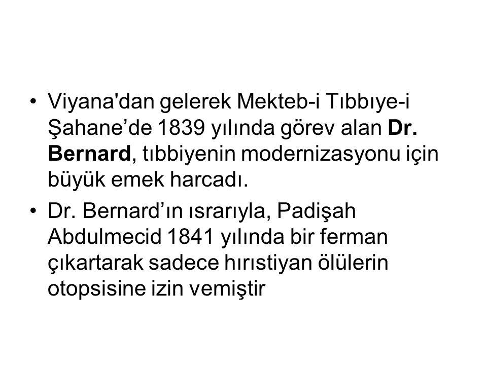 Viyana dan gelerek Mekteb-i Tıbbıye-i Şahane'de 1839 yılında görev alan Dr. Bernard, tıbbiyenin modernizasyonu için büyük emek harcadı.