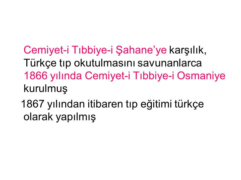 Cemiyet-i Tıbbiye-i Şahane'ye karşılık, Türkçe tıp okutulmasını savunanlarca 1866 yılında Cemiyet-i Tıbbiye-i Osmaniye kurulmuş