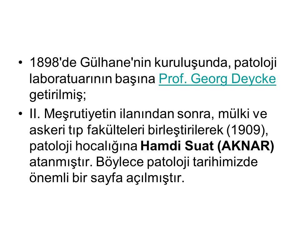 1898 de Gülhane nin kuruluşunda, patoloji laboratuarının başına Prof