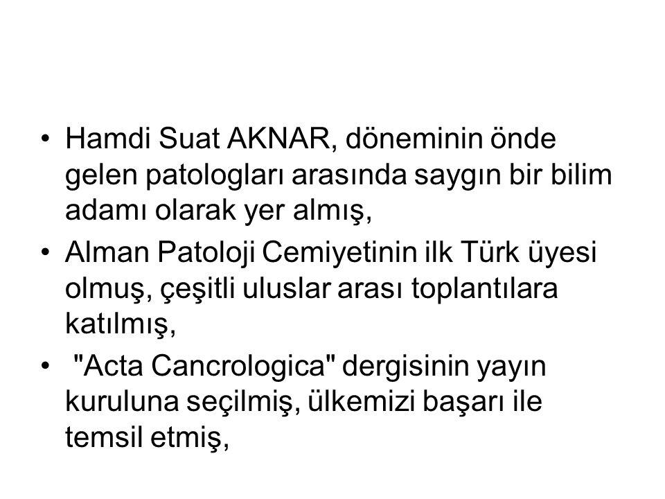Hamdi Suat AKNAR, döneminin önde gelen patologları arasında saygın bir bilim adamı olarak yer almış,