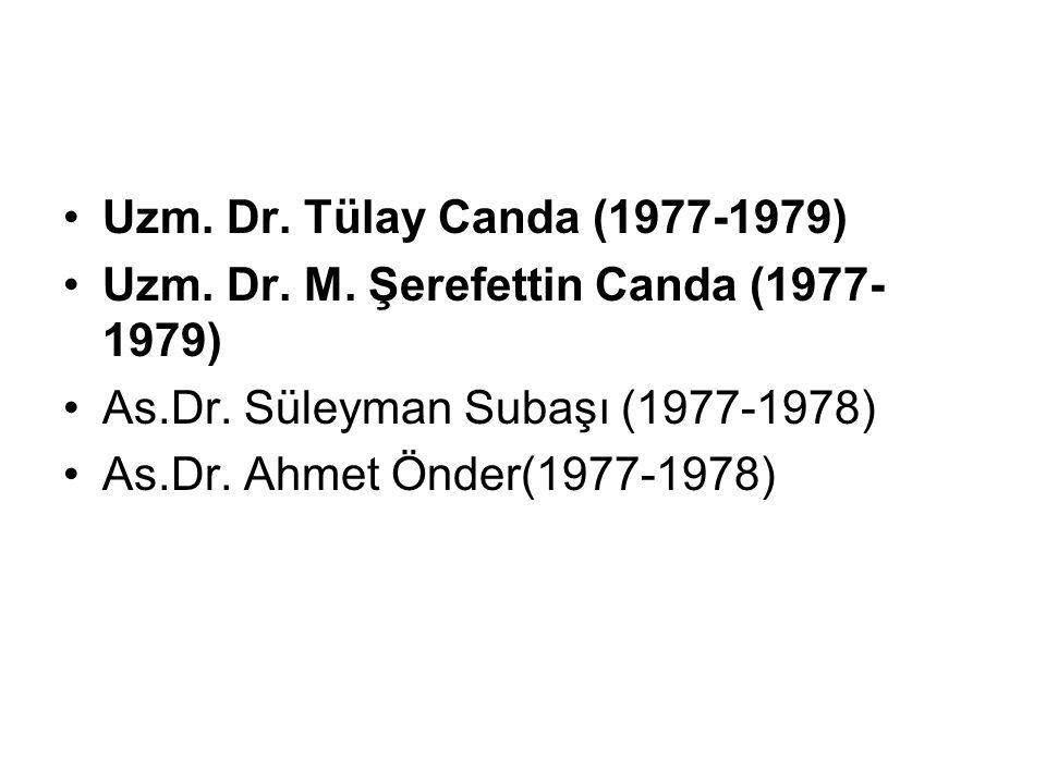 Uzm. Dr. Tülay Canda (1977-1979) Uzm. Dr. M. Şerefettin Canda (1977-1979) As.Dr. Süleyman Subaşı (1977-1978)