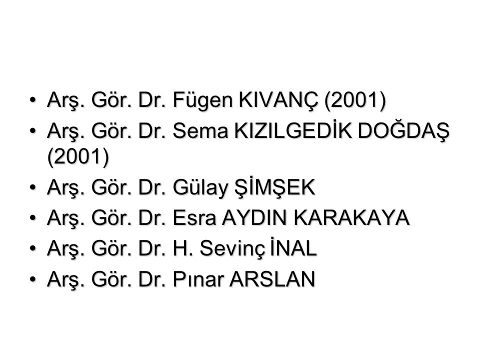 Arş. Gör. Dr. Fügen KIVANÇ (2001)