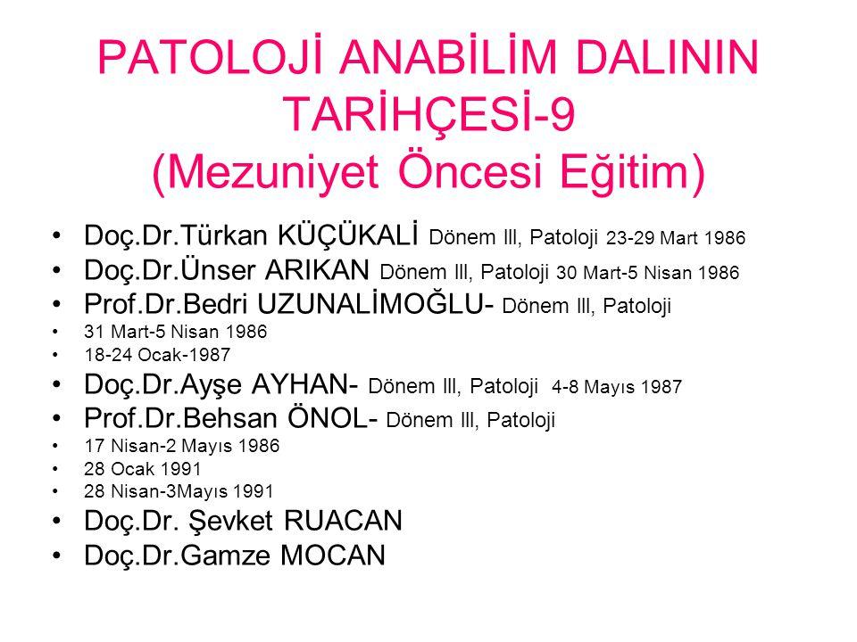 PATOLOJİ ANABİLİM DALININ TARİHÇESİ-9 (Mezuniyet Öncesi Eğitim)