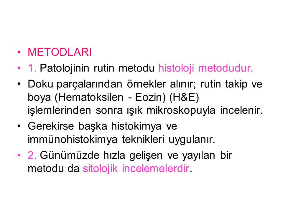 METODLARI 1. Patolojinin rutin metodu histoloji metodudur.