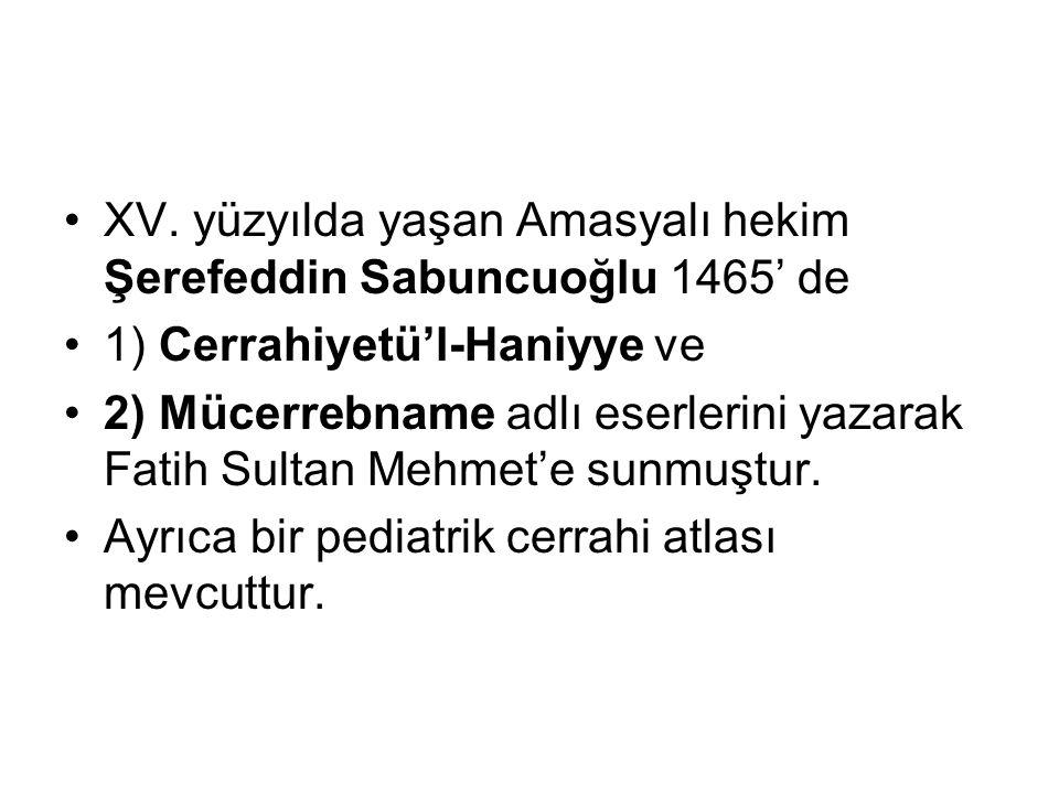 XV. yüzyılda yaşan Amasyalı hekim Şerefeddin Sabuncuoğlu 1465' de