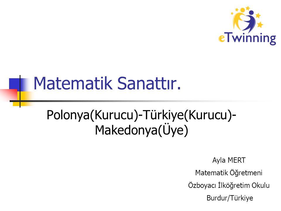 Polonya(Kurucu)-Türkiye(Kurucu)-Makedonya(Üye)