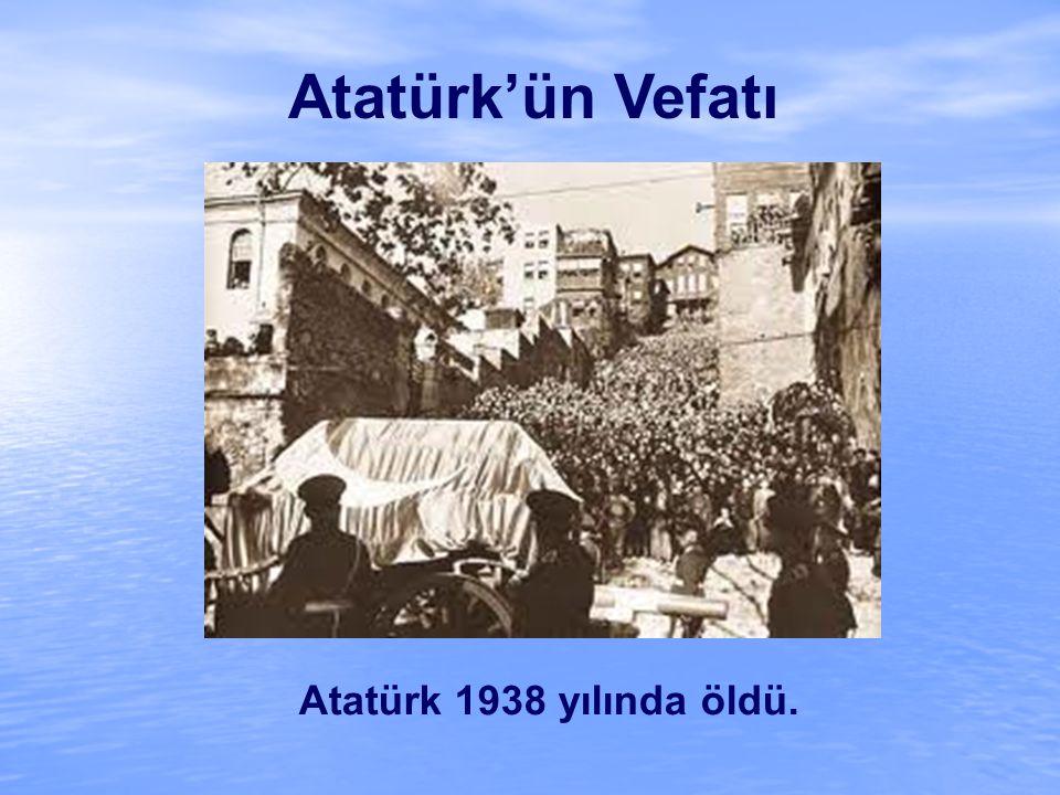 Atatürk'ün Vefatı Atatürk 1938 yılında öldü.