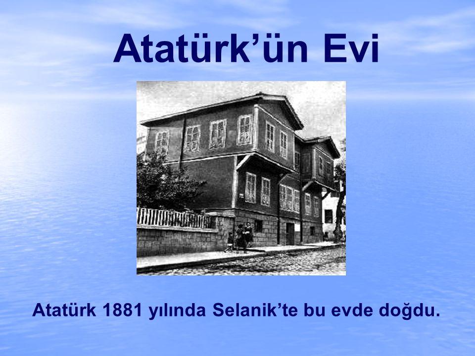 Atatürk 1881 yılında Selanik'te bu evde doğdu.