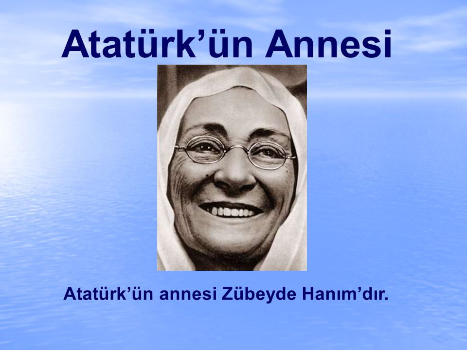 Atatürk'ün Annesi Atatürk'ün annesi Zübeyde Hanım'dır.