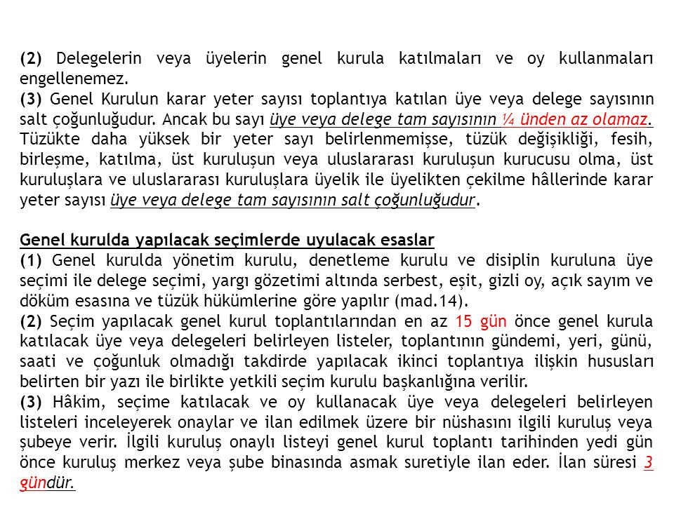 (2) Delegelerin veya üyelerin genel kurula katılmaları ve oy kullanmaları engellenemez.