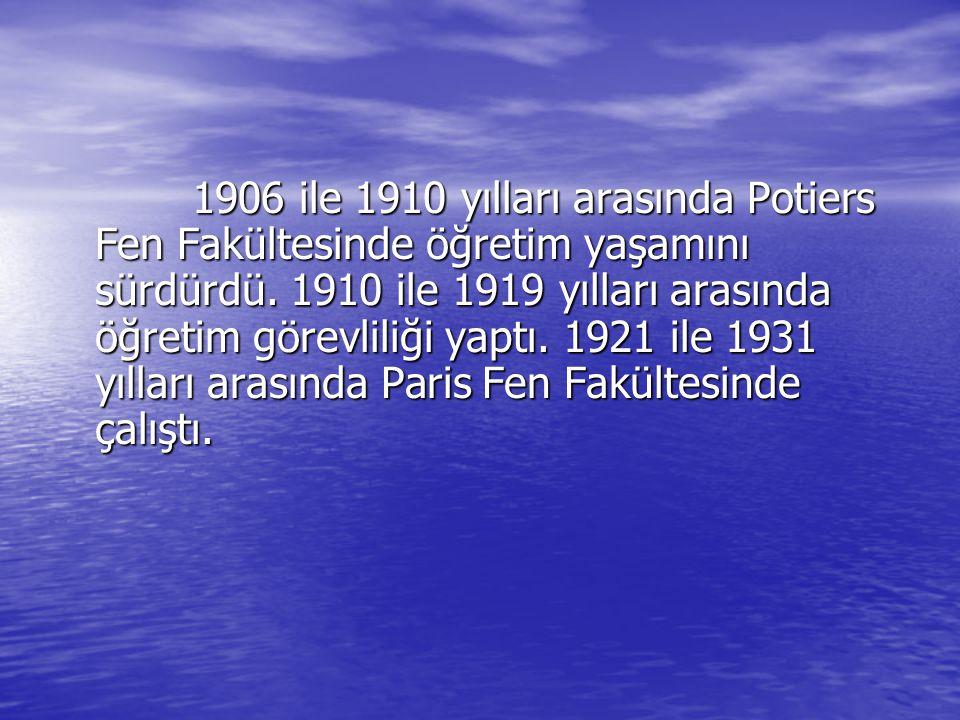 1906 ile 1910 yılları arasında Potiers Fen Fakültesinde öğretim yaşamını sürdürdü.