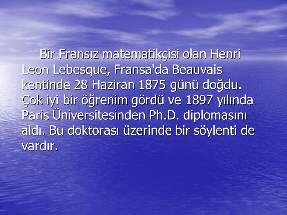 Bir Fransız matematikçisi olan Henri Leon Lebesque, Fransa da Beauvais kentinde 28 Haziran 1875 günü doğdu.