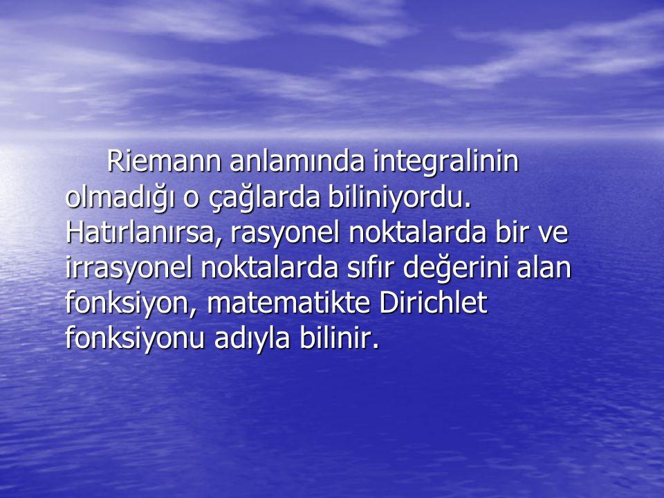 Riemann anlamında integralinin olmadığı o çağlarda biliniyordu