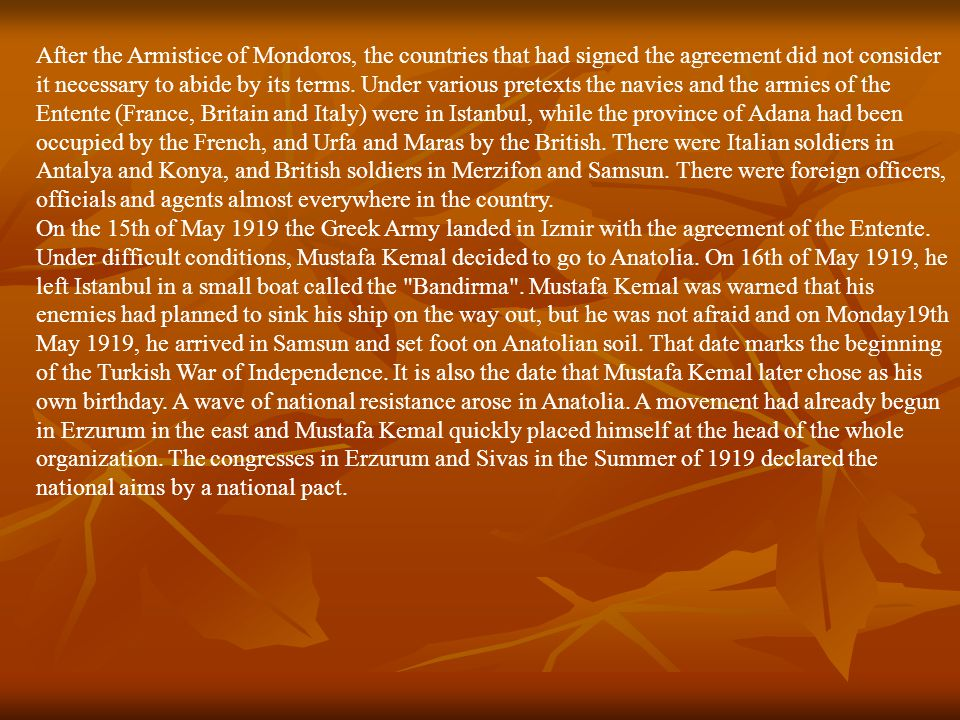 After the Armistice of Mondoros, the countries that had signed the agreement did not consider it necessary to abide by its terms.